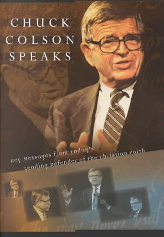 Chuck Colson Speaks: Twelve Key Speeches  by  Americas Foremost Christian Thinker by Charles W. Colson