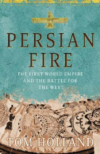Persian Fire: The First World Empire And The Battle For The West  by  Tom Holland