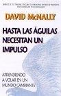 Hasta las Aguilas Necesitan un Impulso: Aprendiendo A Volar en un Mundo Cambiante  by  David McNally