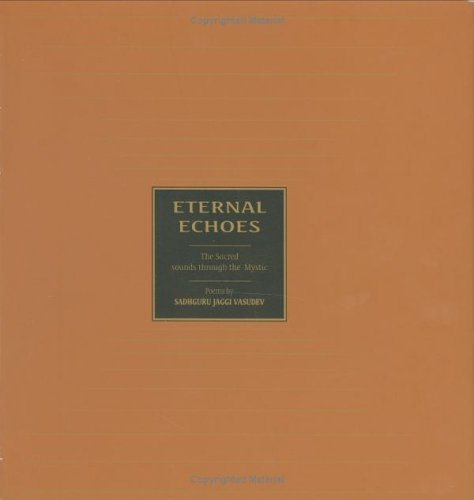 Eternal Echoes: The Sacred Sounds Through The Mystic  by  Jaggi Vasudev