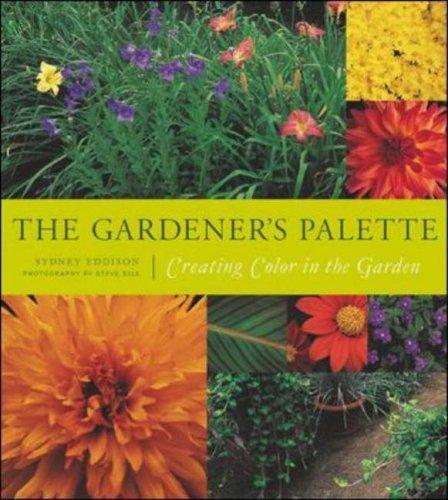 The Gardeners Palette: Creating Color in the Garden Sydney Eddison