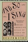 And So I Sing: African American Divas Of Opera and Concert  by  Rosalyn M. Story