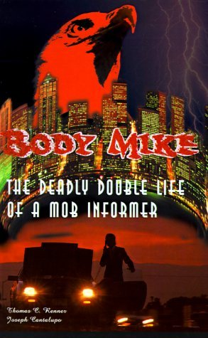 Body Mike: The Deadly Double Life of a Mob Informer  by  Joseph Cantalupo