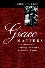 Grace Matters: A True Story of Race, Friendship, and Faith in the Heart of the South  by  Chris P. Rice