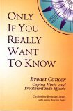 Only If You Really Want to Know: Breast Cancer: Coping Hints and Treatment Side Catharine Bracken Scott