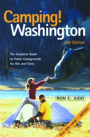Camping! Washington: The Complete Guide to Public Campgrounds for RVs and Tents Ron C. Judd