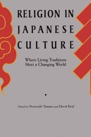 Religion in Japanese Culture: Where Living Traditions Meet a Changing World Noriyoshi Tamaru