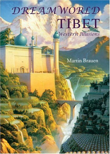 Dreamworld Tibet: Western Illusions  by  Martin Brauen