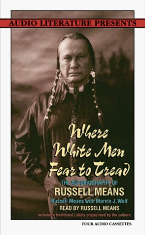 Where White Men Fear to Tread: The Autobiography of Russell Means  by  Russell Means