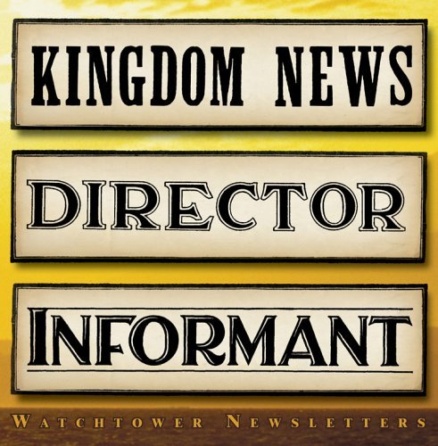 Watchtower Newsletters: Kingdom News, Director, Informant  by  Research Applications