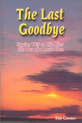 The Last Goodbye, Saying Yes to Life After The Loss of a Loved One  by  Tim Connor