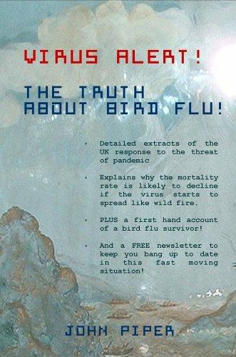 Virus Alert! the Truth about Bird Flu!  by  John    Piper