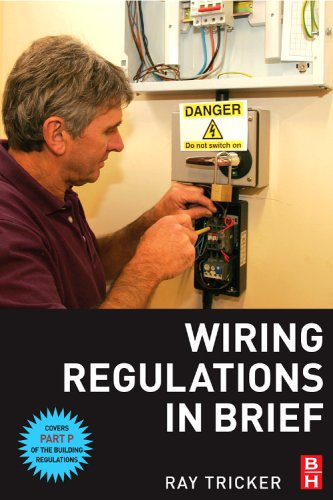 Wiring Regulations in Brief: A Complete Guide to the Requirements of the 16th Edition of the IEE Wiring Regulations, BS 7671 and Part P of the Buil Ray Tricker