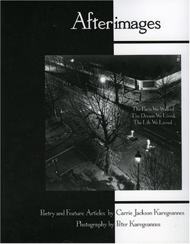 Afterimages: The Paris We Walked/The Dream We Lived/The Life We Loved Carrie E. Karegeannes