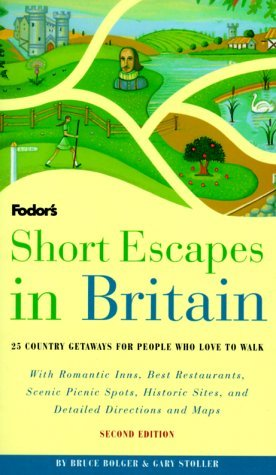 Short Escapes In Britain, 2nd Edition: 25 Country Getaways for People Who Love to Walk Bruce Bolger