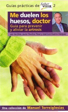 Me Duelen los Huesos, Doctor: Guia Para Prevenir y Aliviar la Artrosis  by  Manuel Torreiglesias