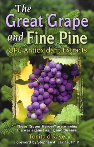 The Great Grape And Fine Pine, Opc Antioxidant Extracts, 3rd Edition Tonita dRaye