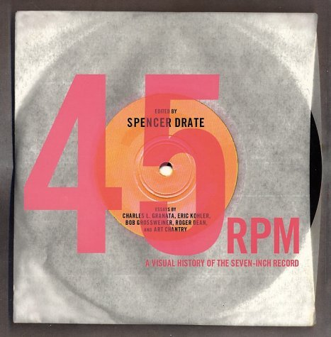 45 RPM: A Visual History of the Seven-Inch Record Spencer Drate
