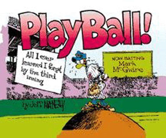 Play Ball: All I Ever Learned I Forgot  by  the Third Inning by Jeff McNelly
