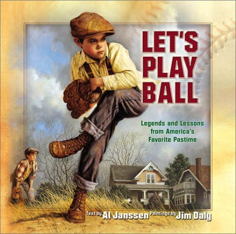 Lets Play Ball: Legends and Lessons from Americas Favorite Pastime  by  Al Janssen