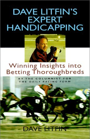 Dave Litfins Expert Handicapping: Winning Insights Into Betting Thoroughbreds  by  Dave Litfin