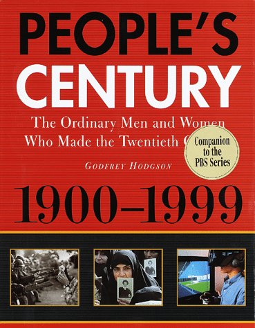 Peoples Century:: The Ordinary Men and Women Who Made the Twentieth Century  by  Godfrey Hodgson