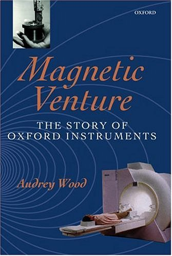 Magnetic Venture: The Story of Oxford Instruments Audrey Wood