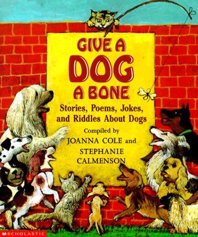 Give A Dog A Bone: Anthology Of Dog Poems  by  Joanna Cole