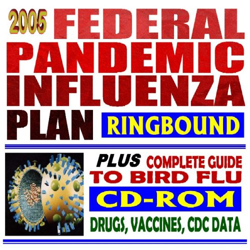 2005 Federal Pandemic Influenza Plan Plus Complete Guide To Bird Flu  Bush Administration Strategic Plan, Public Health Guidelines, Drugs, Vaccines, Cdc Data (Book & Cd Rom)  by  PM Medical Health News