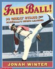 Fair Ball!: 14 Great Stars from Baseballs Negro Leagues  by  Jonah Winter