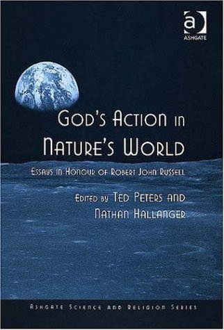 Gods Action in Natures World: Essays in Honour of Robert John Russell (Ashgate Science and Religion Series) Robert John Russell