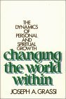 Changing the World Within: The Dynamics of Personal and Spiritual Growth  by  Joseph A. Grassi