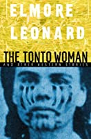 Unabridged Stories from The Tonto Woman and Other Western Stories  by  Elmore Leonard