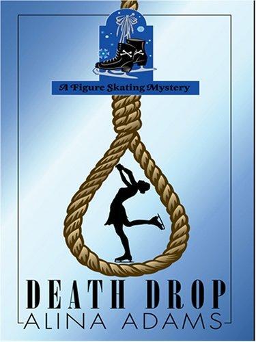 Death Drop (A Figure Skating Mystery, #4) Alina Adams