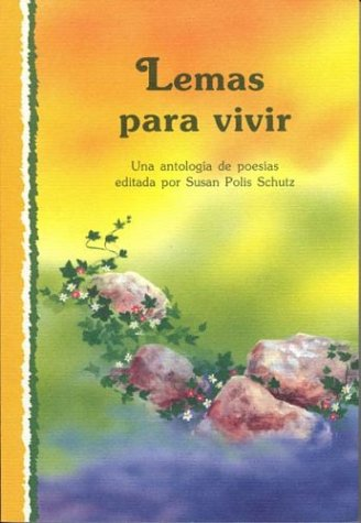 Lemas Para Vivir: Una Antologia de Poesias Susan Polis Schutz
