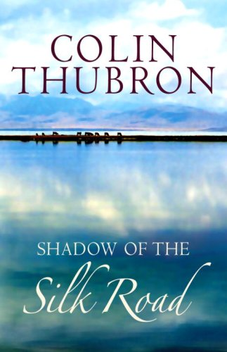 Shadow of the Silk Road Colin Thubron