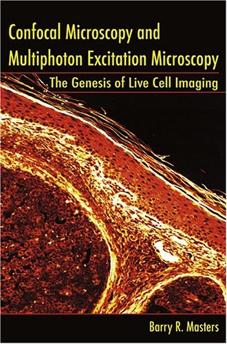 Confocal Microscopy and Multiphoton Excitation Microscopy: The Genesis of Live Cell Imaging  by  Barry R. Masters