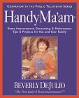 HandyMaam: Home Improvement, Decorating & Maintenance Tips & Projects for Your Family Beverly Dejulio