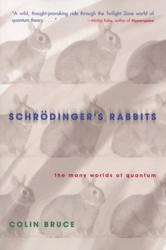 Schrodingers Rabbits : The Many Worlds of Quantum  by  Colin Bruce
