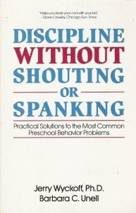 Discipline Without Shouting Or Spanking: Practical Solutions To The Most Common Preschool Behavior Problems Jerry L. Wyckoff