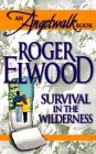Survival In The Wilderness Roger Elwood