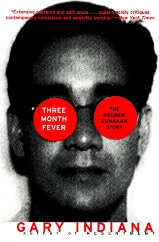 Three Month Fever: The Andrew Cunanan Story  by  Gary Indiana