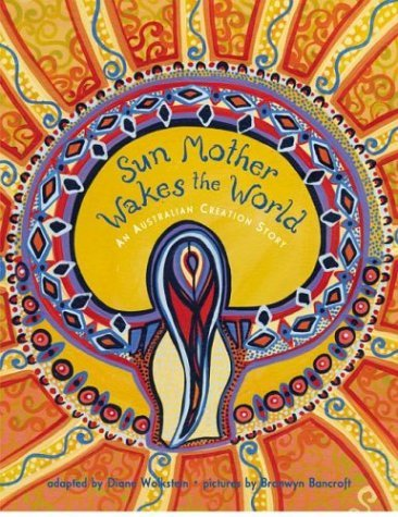 Sun Mother Wakes the World: An Australian Creation Story Diane Wolkstein