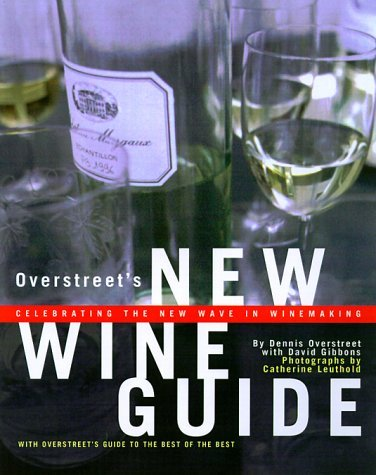 Overstreets New Wine Guide: Celebrating the New Wave in Winemaking  by  Dennis Overstreet
