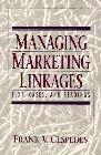 Managing Marketing Linkages  by  Frank V. Cespedes