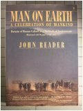 Man on Earth: A Celebration of Mankind: Portraits of Human Culture in a Multitude of Environments  by  John Reader