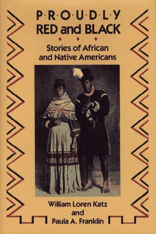 Proudly Red and Black: Stories of African and Native Americans  by  William Loren Katz