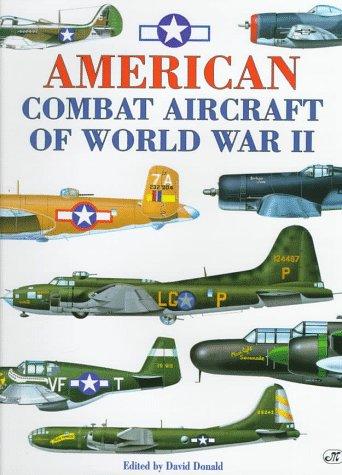 American Combat Aircraft of World War II  by  David Donald