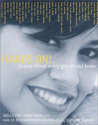 Hands On! 33 More Things Every Girl Should Know : Skills for Living Your Life from 33 Extraordinary Women-GLB Suzanne Harper
