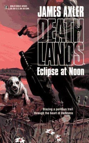 Eclipse at Noon (Deathlands, #33) James Axler